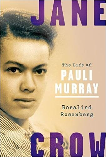 """The cover of """"Jane Crow: The Life of Pauli Murray,"""" by Rosalind Rosenberg."""