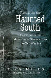 Cover of Tales from the Haunted South: Dark Tourism and Memories of Slavery from the Civil War Era (2015). Source: Amazon